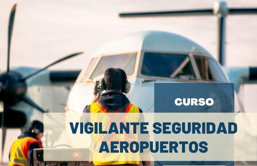 Curso vigilantes Seguridad Aeropuertos